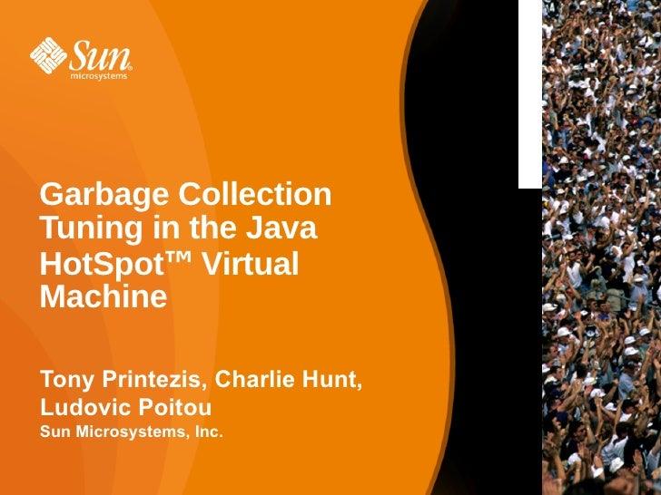 Garbage Collection Tuning in the Java HotSpot™ Virtual Machine  Tony Printezis, Charlie Hunt, Ludovic Poitou Sun Microsyst...