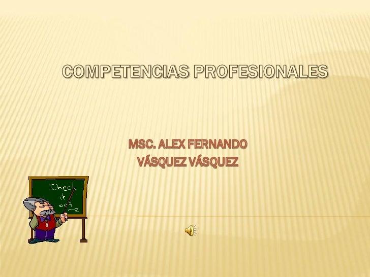 COMPETENCIAS PROFESIONALES  MEDIADOR DE APRENDIZAJES  INVESTIGADOR TECNICO CRITICO  DISEÑADOR DEL CURRÍCULO   GESTOR DE LA...