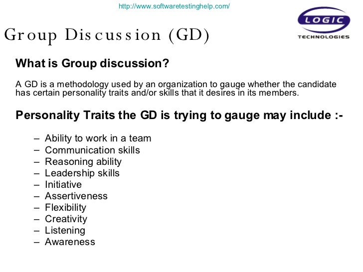 Group Discussion (GD) <ul><li>What is Group discussion? </li></ul><ul><li>A GD is a methodology used by an organization to...
