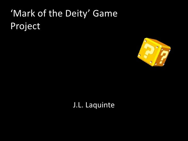'Mark of the Deity' Game Project<br />J.L. Laquinte<br />