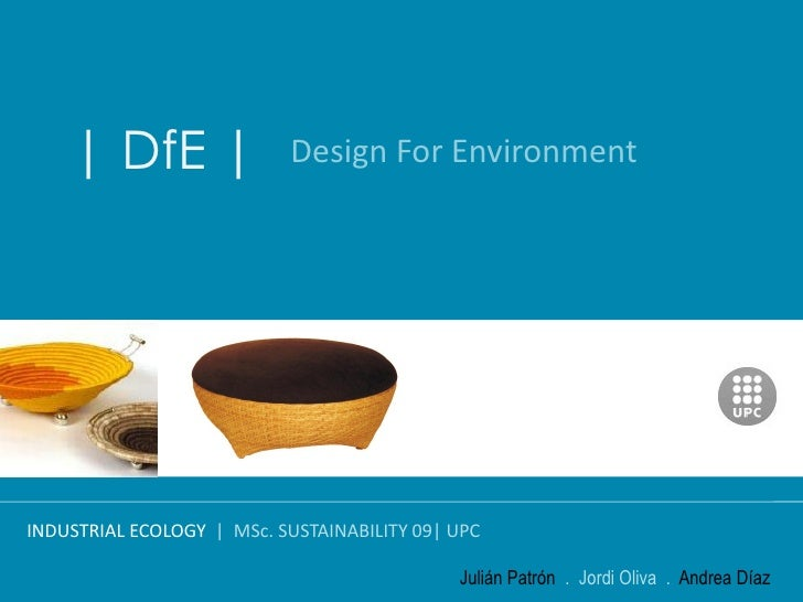 | DfE |                Design For Environment     INDUSTRIAL ECOLOGY | MSc. SUSTAINABILITY 09| UPC                        ...