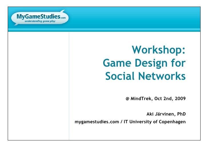 Workshop:            Game Design for            Social Networks                      @ MindTrek, Oct 2nd, 2009            ...