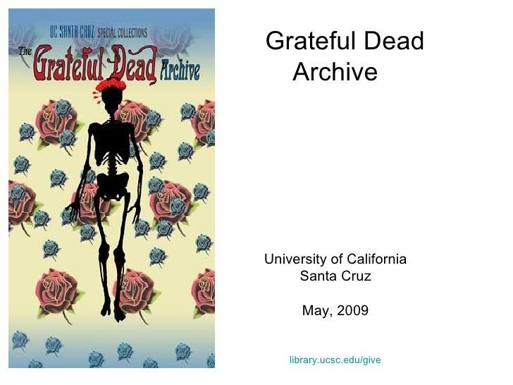 Grateful Dead Archive University of California Santa Cruz May, 2009 library.ucsc.edu/give
