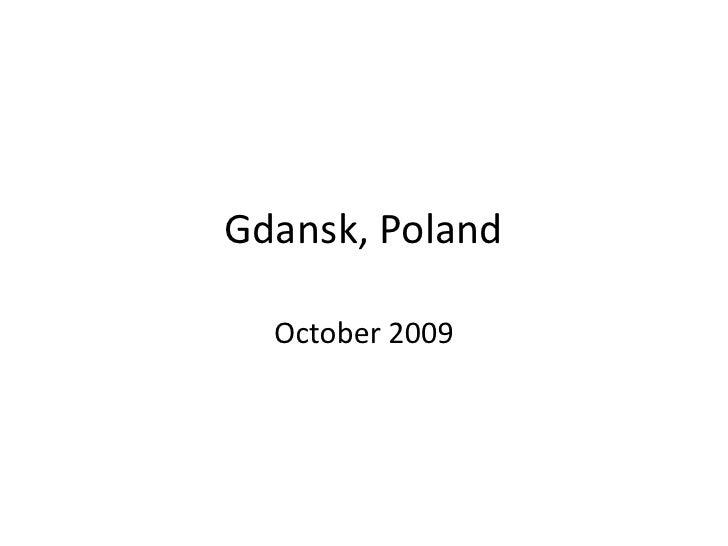 Gdansk, Poland<br />October 2009<br />