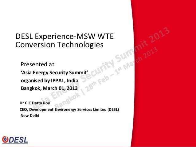 DESL Experience-MSW WTEConversion Technologies Presented at 'Asia Energy Security Summit' organised by IPPAI , India Bangk...