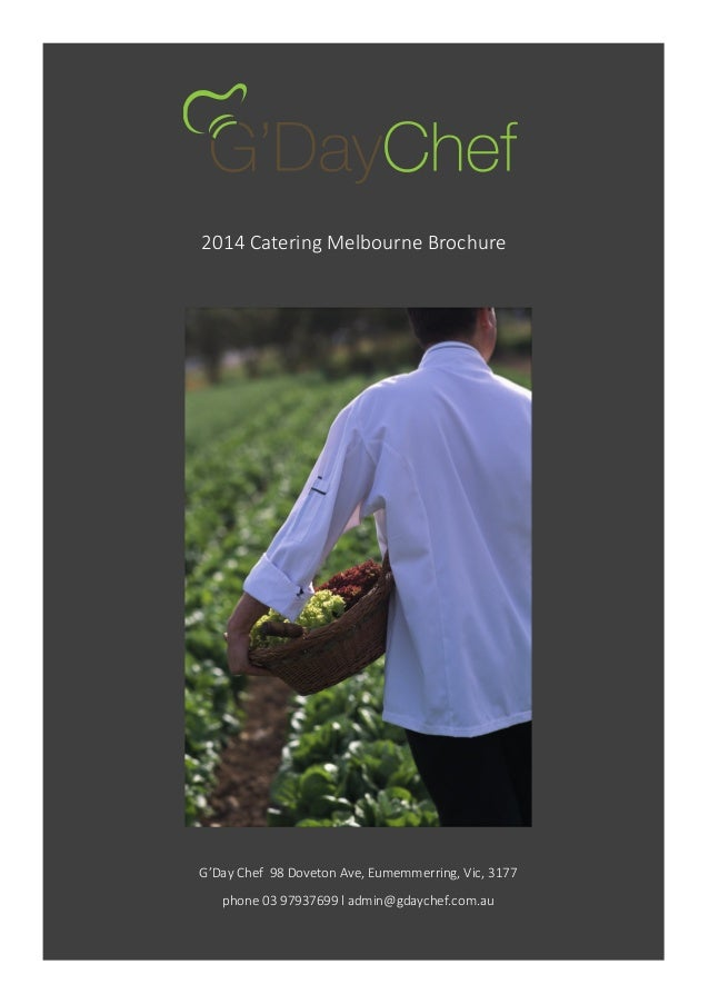 2014 Catering Melbourne Brochure  G'Day Chef 98 Doveton Ave, Eumemmerring, Vic, 3177 phone 03 97937699 l admin@gdaychef.co...