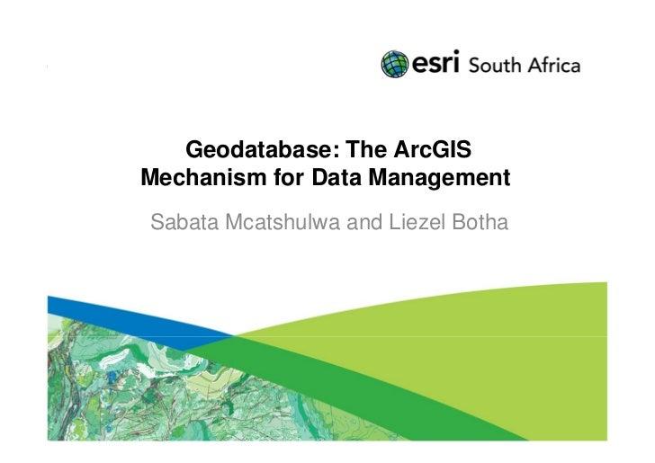 Geodatabase: The ArcGISMechanism for Data ManagementSabata Mcatshulwa and Liezel Botha