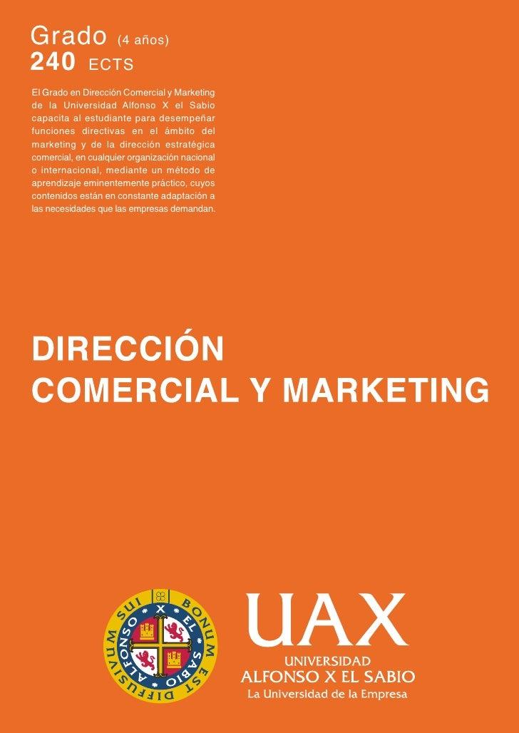 Grado (4 años)240 ECTSEl Grado en Dirección Comercial y Marketingde la Universidad Alfonso X el Sabiocapacita al estudiant...