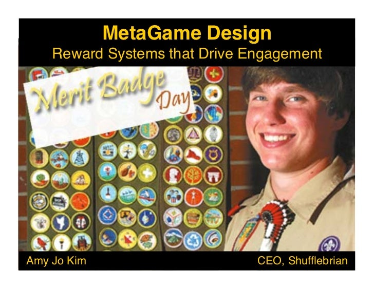 MetaGame Design!     Reward Systems that Drive Engagement!     Amy Jo Kim                     CEO, Shufflebrian!