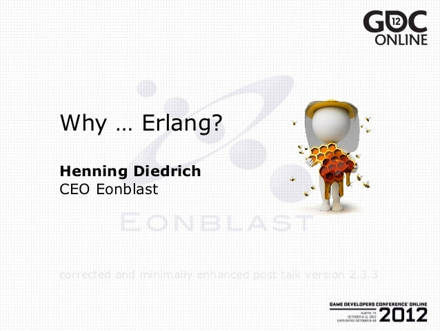 Why … Erlang?Henning DiedrichCEO Eonblastcorrected and minimally enhanced post talk version 2.3.3