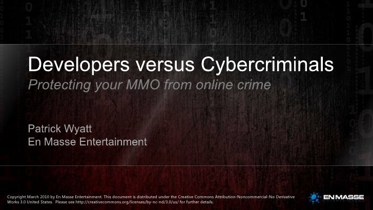 Developers versus Cybercriminals<br />Protecting your MMO from online crime<br />Patrick Wyatt<br />En Masse Entertainment...