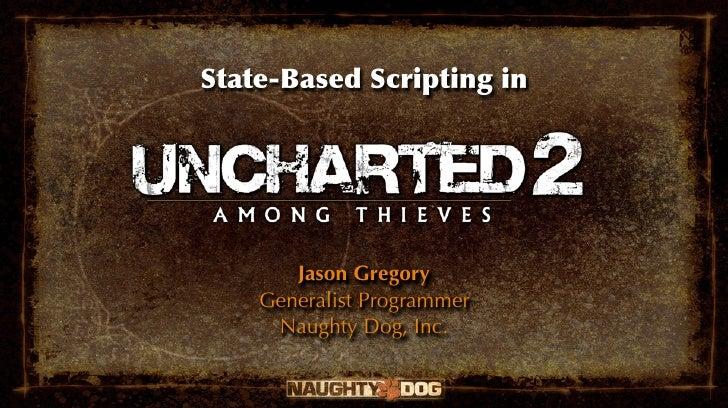 State-Based Scripting in            Jason Gregory     Generalist Programmer      Naughty Dog, Inc.