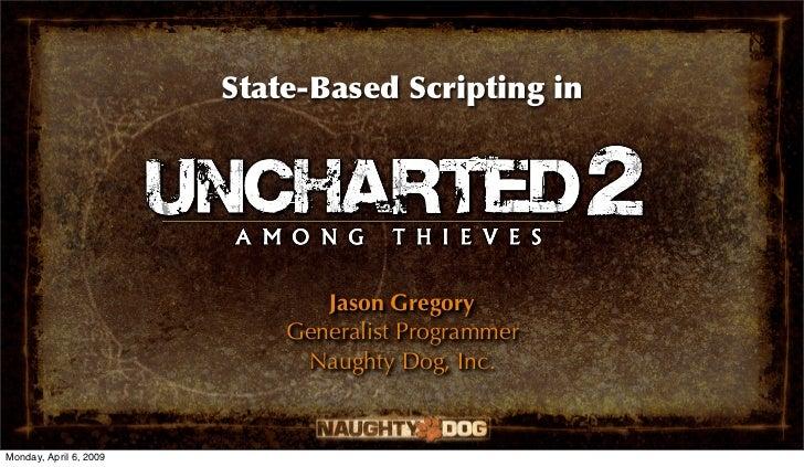 State-Based Scripting in                               Jason Gregory                            Generalist Programmer     ...