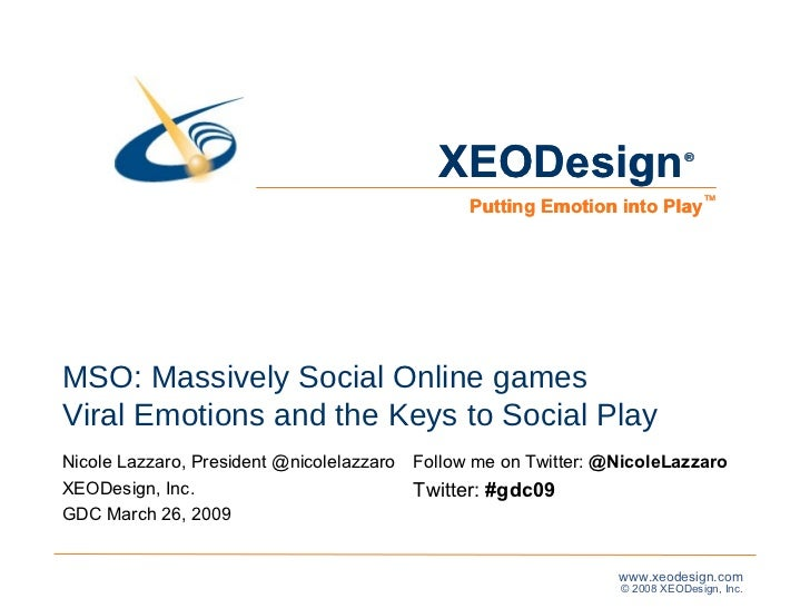 MSO: Massively Social Online games Viral Emotions and the Keys to Social Play Nicole Lazzaro, President @nicolelazzaro  XE...