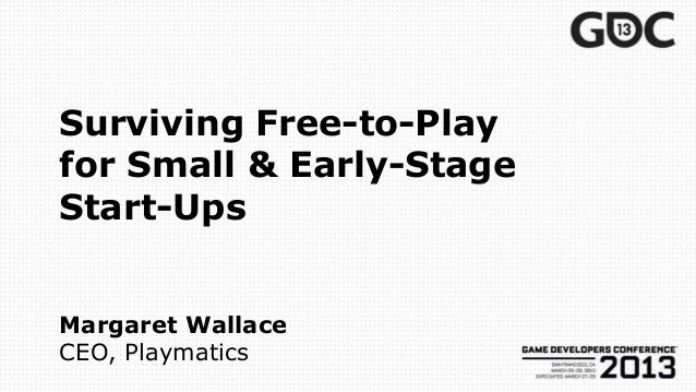 Surviving Free-to-Playfor Small & Early-StageStart-UpsMargaret WallaceCEO, Playmatics
