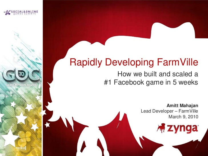 Rapidly Developing FarmVille<br />How we built and scaled a #1 Facebook game in 5 weeks<br />AmittMahajan<br />Lead Develo...