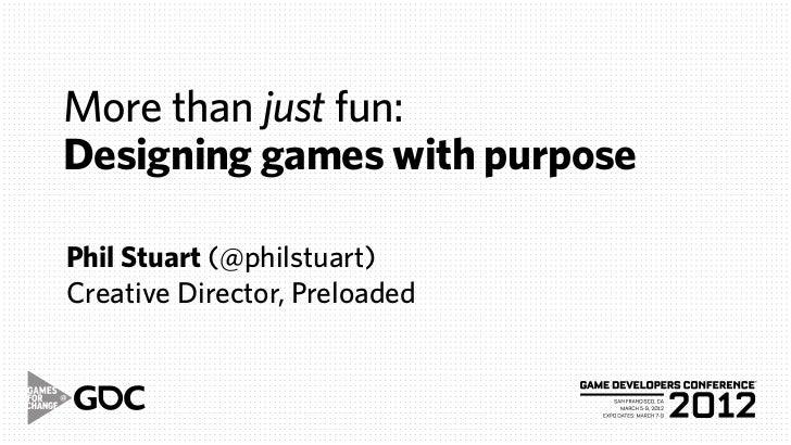 More than just fun:Designing games with purposePhil Stuart (@philstuart)Creative Director, Preloaded
