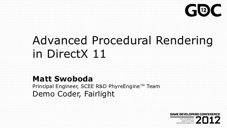 Advanced Procedural Renderingin DirectX 11Matt SwobodaPrincipal Engineer, SCEE R&D PhyreEngine™ TeamDemo Coder, Fairlight