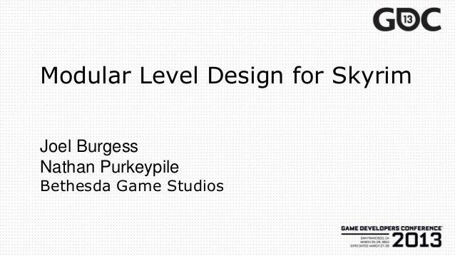 Modular Level Design for SkyrimJoel BurgessNathan PurkeypileBethesda Game Studios