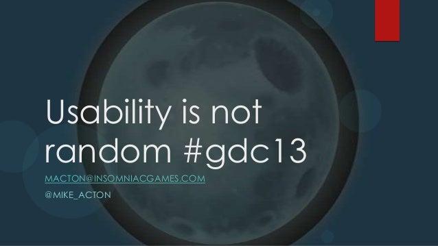 Gdc2013 macton usability_is_not_random