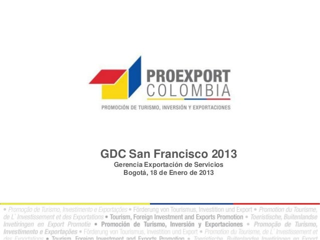 GDC San Francisco 2013  Gerencia Exportación de Servicios    Bogotá, 18 de Enero de 2013