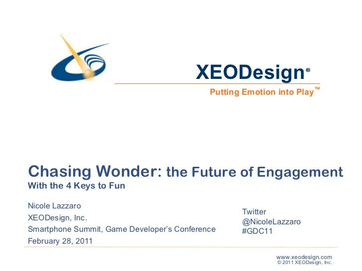 Chasing Wonder:  the Future of Engagement With the 4 Keys to Fun Nicole Lazzaro XEODesign, Inc. Smartphone Summit, Game De...