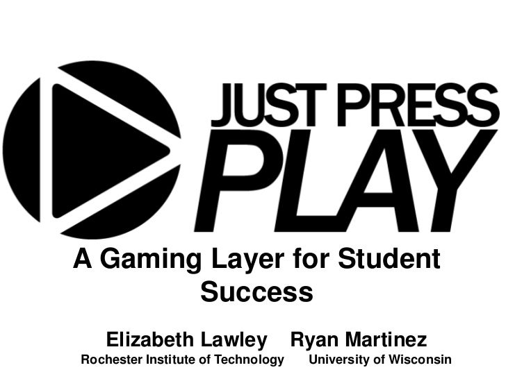A Gaming Layer for Student        Success    Elizabeth Lawley                Ryan MartinezRochester Institute of Technolog...