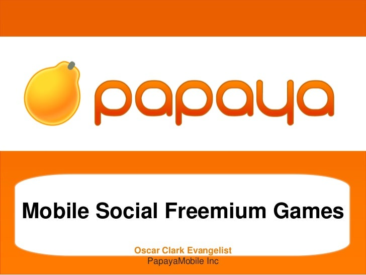 grgetherhMobile Social Freemium Games         Oscar Clark Evangelist           PapayaMobile Inc