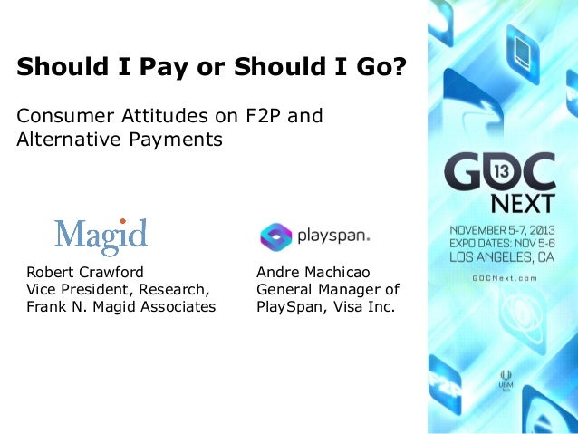 Should I Pay or Should I Go? Consumer Attitudes on F2P and Alternative Payments  Robert Crawford Vice President, Research,...