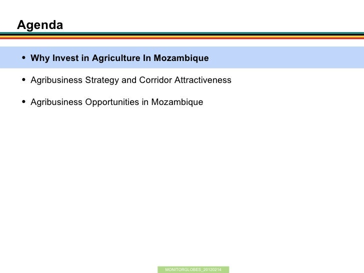 Agenda   Why Invest in Agriculture In Mozambique   Agribusiness Strategy and Corridor Attractiveness   Agribusiness Opp...