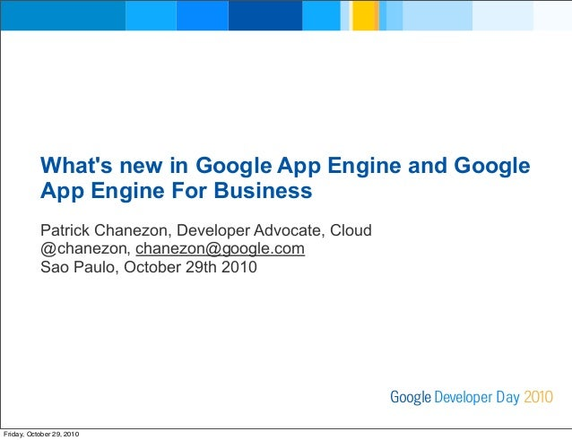 What's new in Google App Engine and Google App Engine For Business Patrick Chanezon, Developer Advocate, Cloud @chanezon, ...