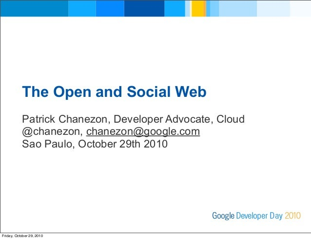 The Open and Social Web Patrick Chanezon, Developer Advocate, Cloud @chanezon, chanezon@google.com Sao Paulo, October 29th...