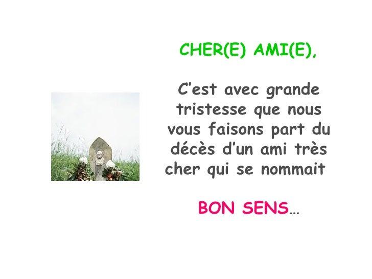 CHER(E) AMI(E), C'est avec grande tristesse que nous vous faisons part du décès d'un ami très cher qui se nommait  BON SEN...
