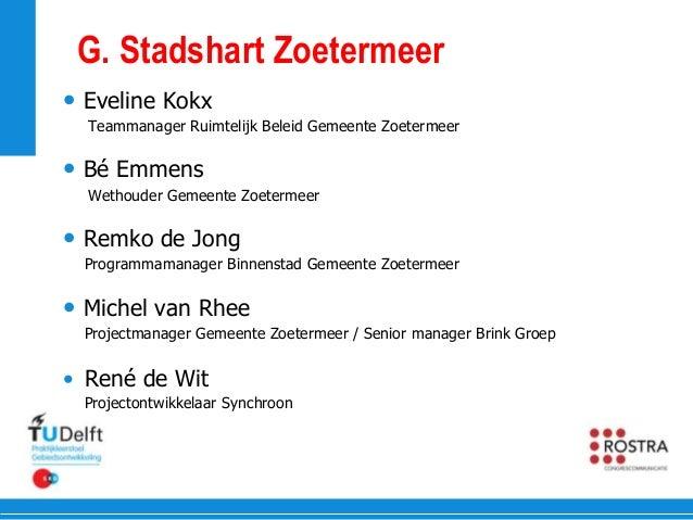 G. Stadshart Zoetermeer • Eveline Kokx Teammanager Ruimtelijk Beleid Gemeente Zoetermeer • Bé Emmens Wethouder Gemeente Zo...
