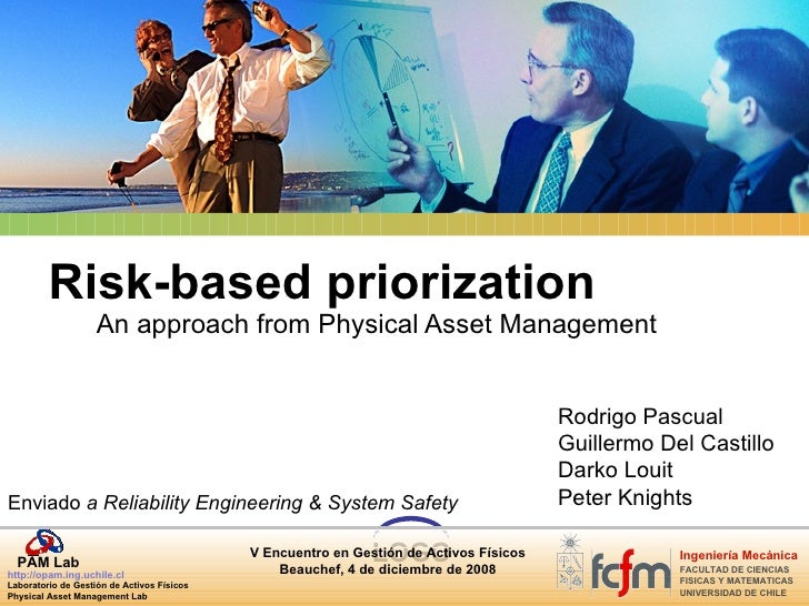 An approach from Physical Asset Management  Risk-based priorization Rodrigo Pascual Guillermo Del Castillo Darko Louit Pet...