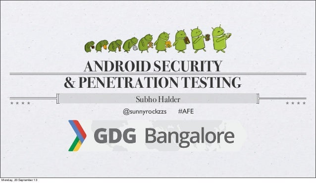 ANDROID SECURITY & PENETRATION TESTING Subho Halder @sunnyrockzzs #AFE Monday, 23 September 13