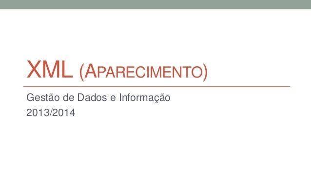 XML (APARECIMENTO) Gestão de Dados e Informação 2013/2014