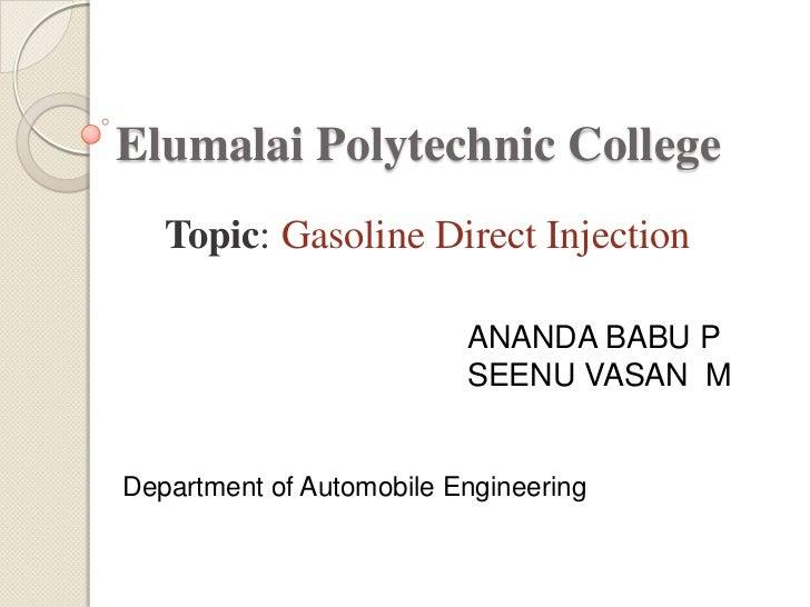 Elumalai Polytechnic College   Topic: Gasoline Direct Injection                          ANANDA BABU P                    ...