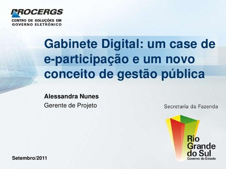 Gabinete Digital: um case de e-participação e um novo conceito de gestão pública<br />Alessandra Nunes<br />Gerente de Pro...