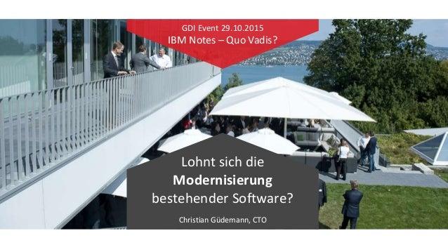 GAJAH ANNUAL REPORT 2015   1 Lohnt sich die Modernisierung bestehender Software? Christian Güdemann, CTO GDI Event 29.10.2...