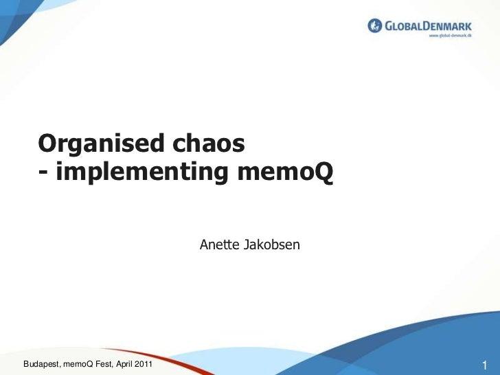 Organisedchaos- implementingmemoQ<br />Anette Jakobsen<br />