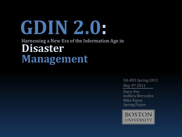 GDIN 2.0:<br />Harnessing a New Era of the Information Age in Disaster Management<br />UA-805 Spring 2011<br />May 9th 201...