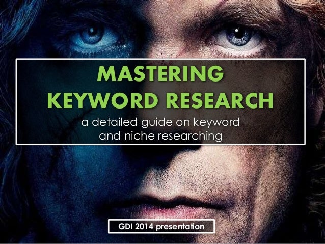 MASTERING KEYWORD RESEARCH a detailed guide on keyword and niche researching GDI 2014 presentation