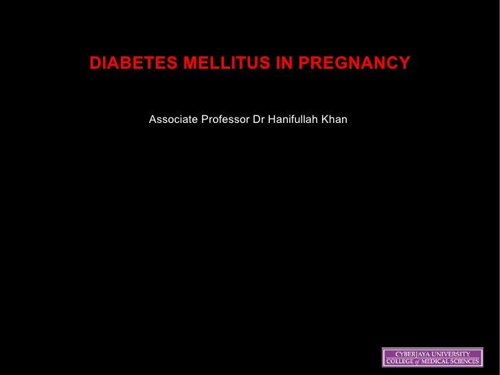 DIABETES MELLITUS IN PREGNANCY Associate Professor Dr Hanifullah Khan