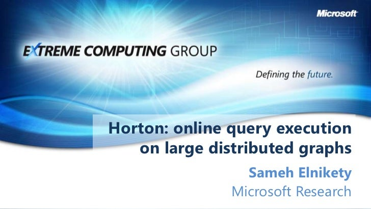 Horton: online query execution on large distributed graphs<br />Sameh Elnikety<br />Microsoft Research<br />