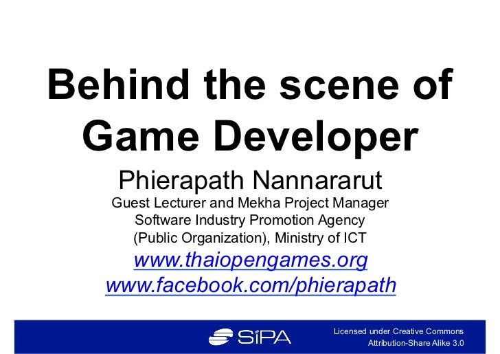 Behind the scene of Game Developer   Phierapath Nannararut   Guest Lecturer and Mekha Project Manager      Software Indust...