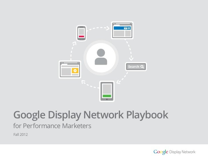 +1                                 SearchGoogle Display Network Playbookfor Performance MarketersFall 2012