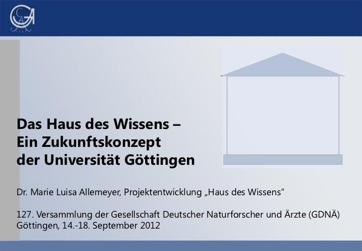 """Das Haus des Wissens –Ein Zukunftskonzeptder Universität GöttingenDr. Marie Luisa Allemeyer, Projektentwicklung """"Haus des ..."""