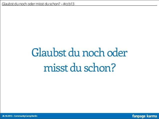 Glaubst du noch oder misst du schon? – #ccb13  Glaubst du noch oder misst du schon?  26.10.2013 – CommunityCamp Berlin