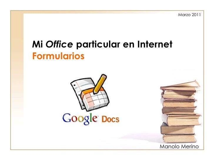 Mi  Office  particular en Internet Formularios   Manolo Merino Marzo 2011
